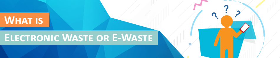 What is Electronic Waste or E-Waste?